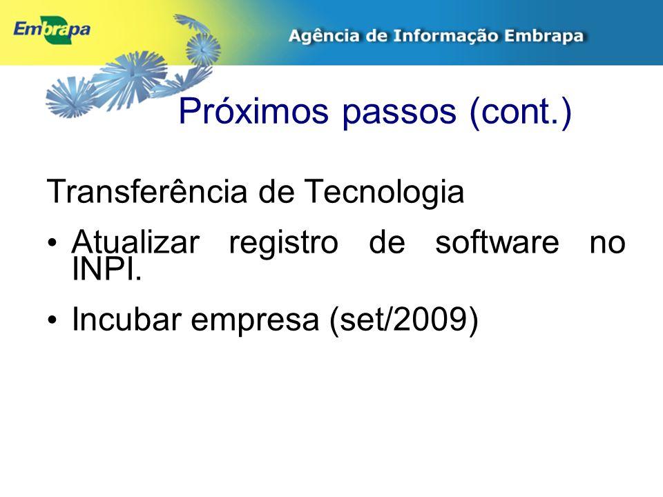Próximos passos (cont.) Transferência de Tecnologia Atualizar registro de software no INPI. Incubar empresa (set/2009)