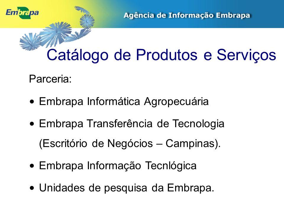 Catálogo de Produtos e Serviços Parceria: Embrapa Informática Agropecuária Embrapa Transferência de Tecnologia (Escritório de Negócios – Campinas). Em
