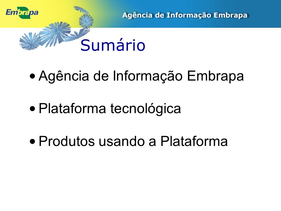 Sumário Agência de Informação Embrapa Plataforma tecnológica Produtos usando a Plataforma
