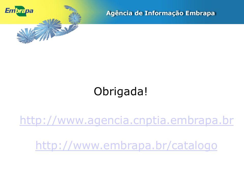 Obrigada! http://www.agencia.cnptia.embrapa.br http://www.embrapa.br/catalogo