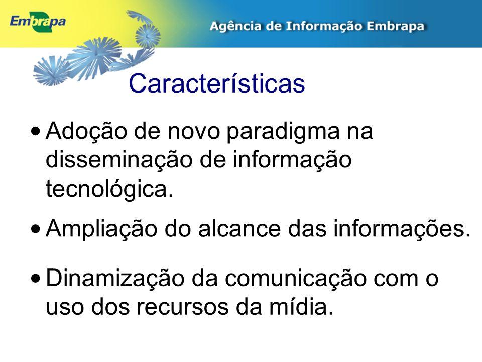 Características Adoção de novo paradigma na disseminação de informação tecnológica. Dinamização da comunicação com o uso dos recursos da mídia. Amplia
