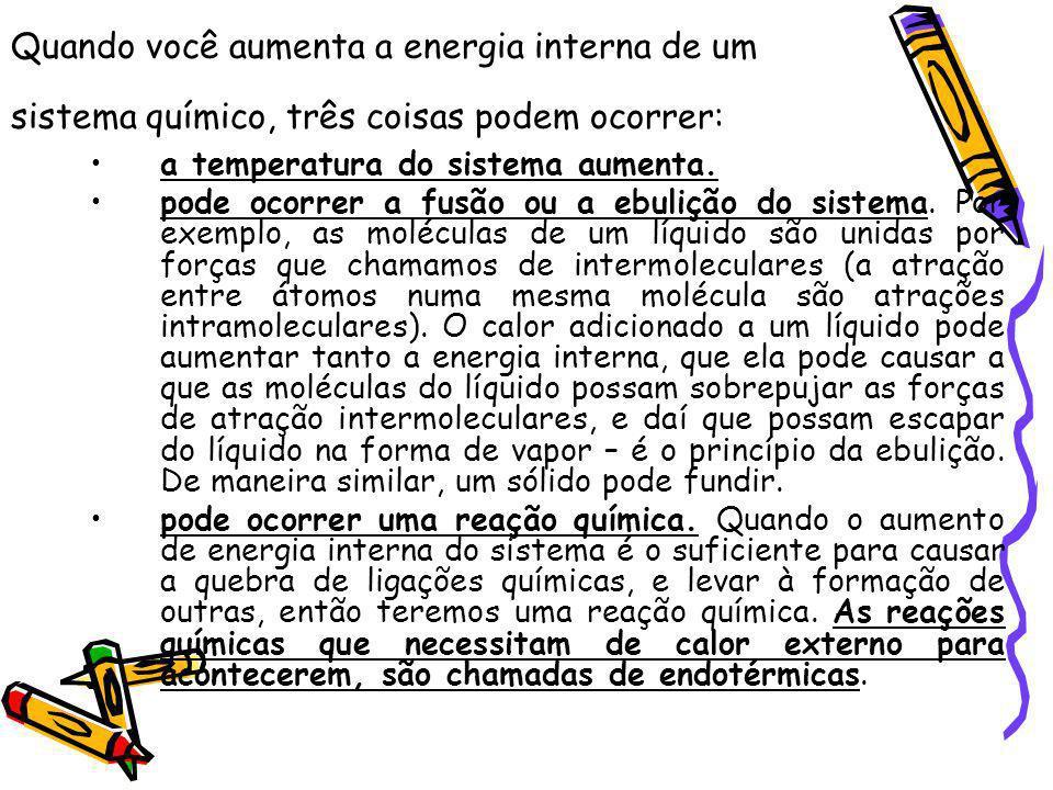 Quando você aumenta a energia interna de um sistema químico, três coisas podem ocorrer: a temperatura do sistema aumenta. pode ocorrer a fusão ou a eb