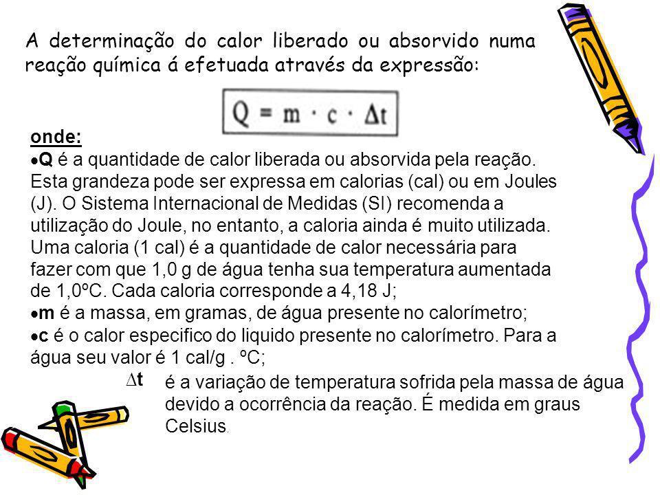 A determinação do calor liberado ou absorvido numa reação química á efetuada através da expressão: onde: Q é a quantidade de calor liberada ou absorvi