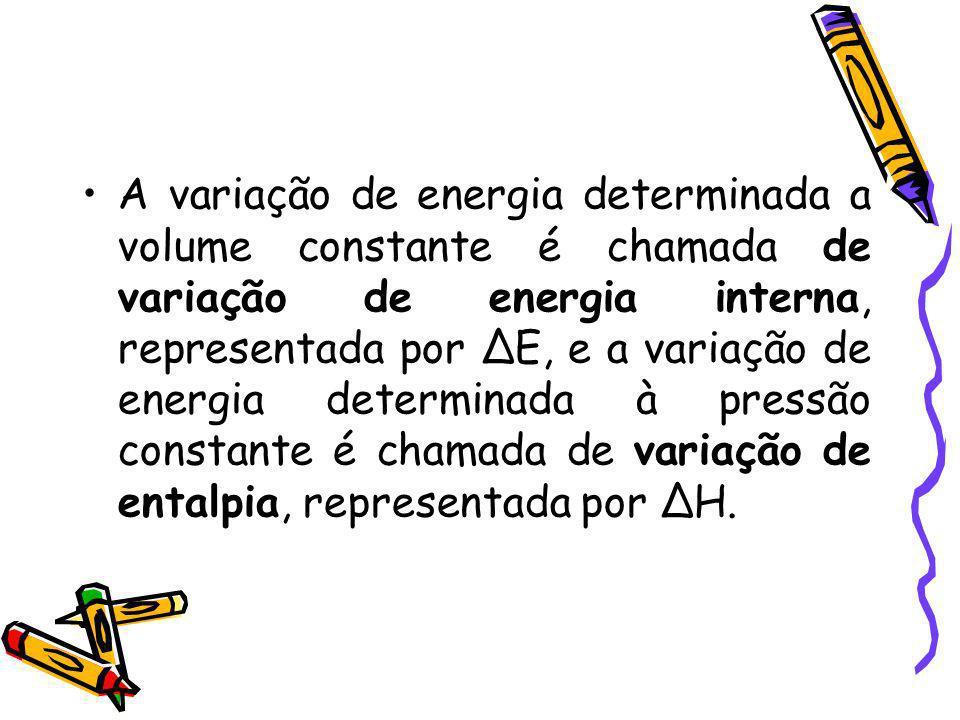 A variação de energia determinada a volume constante é chamada de variação de energia interna, representada por E, e a variação de energia determinada