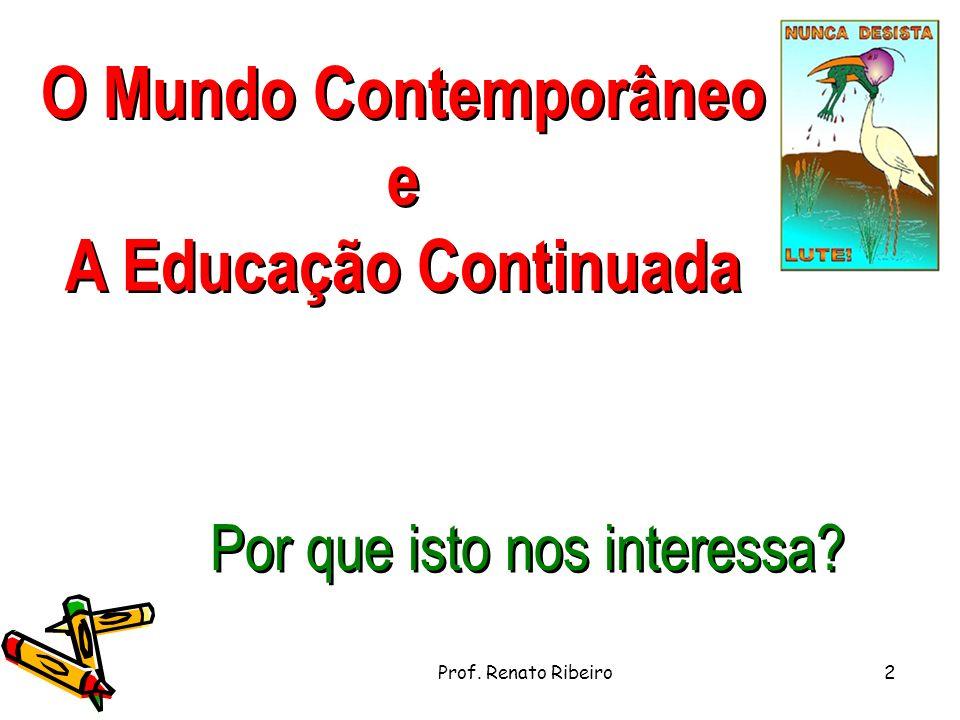 O Mundo Contemporâneo e A Educação Continuada O Mundo Contemporâneo e A Educação Continuada Por que isto nos interessa.