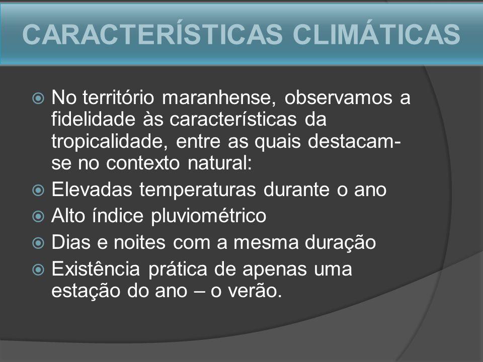 CARACTERÍSTICAS CLIMÁTICAS No território maranhense, observamos a fidelidade às características da tropicalidade, entre as quais destacam- se no conte