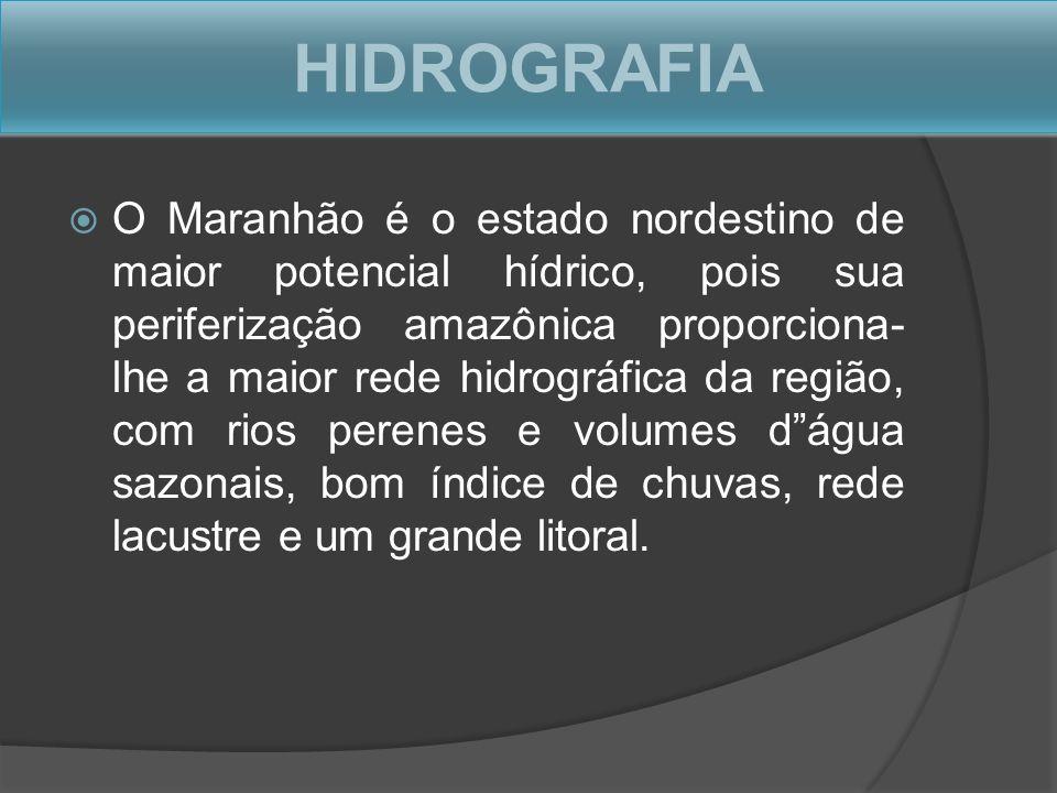 HIDROGRAFIA O Maranhão é o estado nordestino de maior potencial hídrico, pois sua periferização amazônica proporciona- lhe a maior rede hidrográfica d