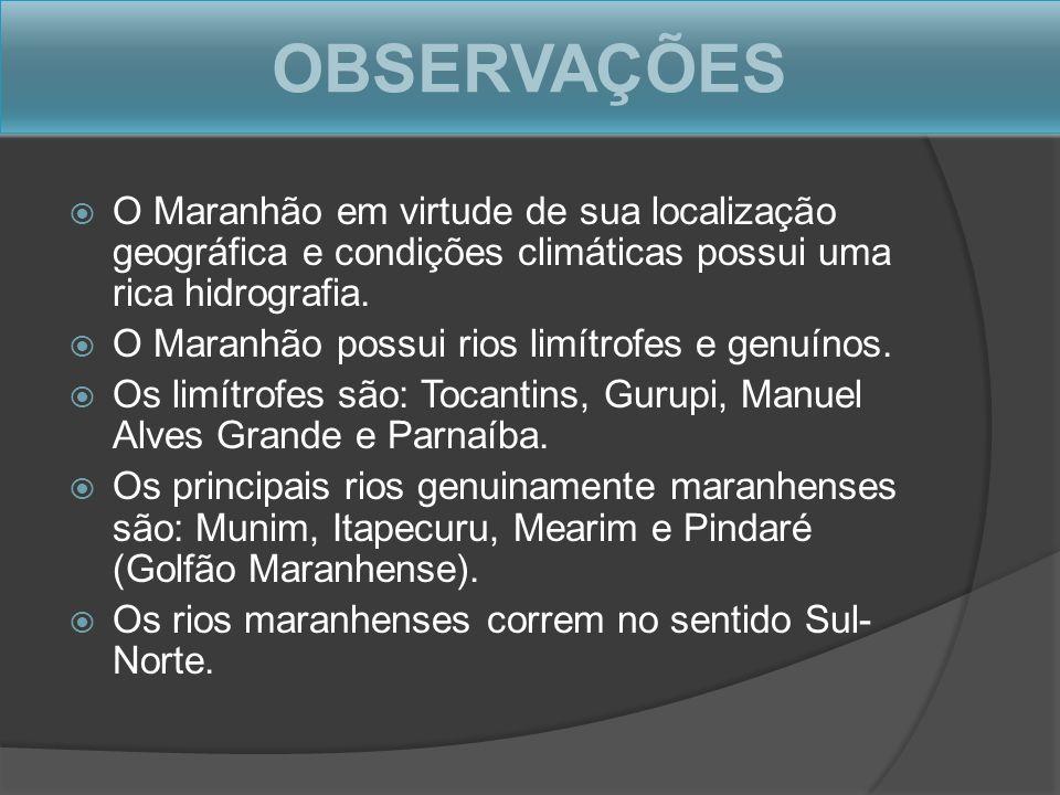 OBSERVAÇÕES O Maranhão em virtude de sua localização geográfica e condições climáticas possui uma rica hidrografia. O Maranhão possui rios limítrofes