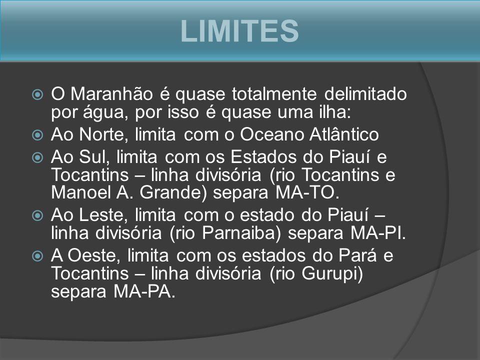 LIMITES O Maranhão é quase totalmente delimitado por água, por isso é quase uma ilha: Ao Norte, limita com o Oceano Atlântico Ao Sul, limita com os Es