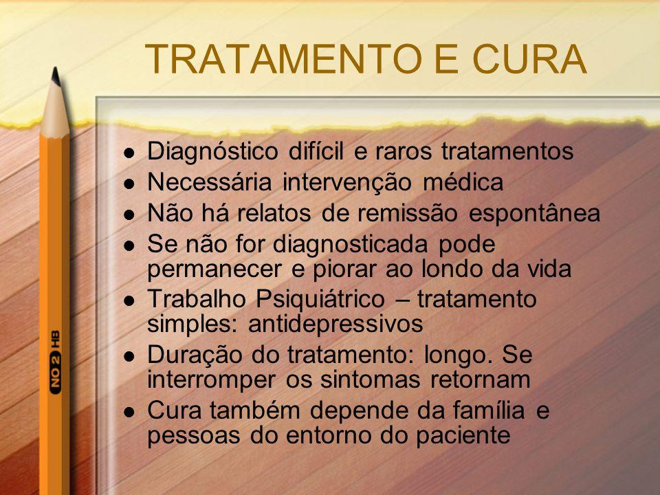 TRATAMENTO E CURA Diagnóstico difícil e raros tratamentos Necessária intervenção médica Não há relatos de remissão espontânea Se não for diagnosticada