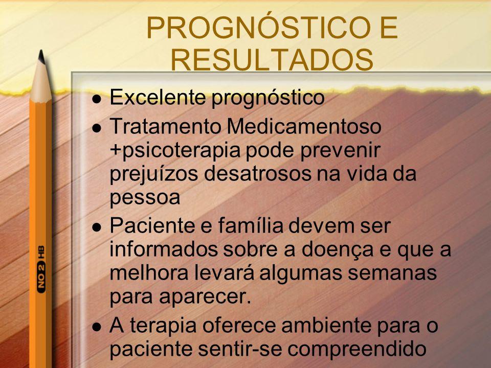 PROGNÓSTICO E RESULTADOS Excelente prognóstico Tratamento Medicamentoso +psicoterapia pode prevenir prejuízos desatrosos na vida da pessoa Paciente e