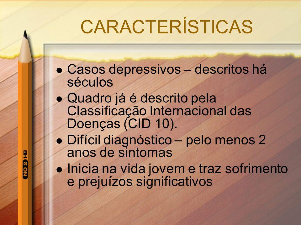 CARACTERÍSTICAS Casos depressivos – descritos há séculos Quadro já é descrito pela Classificação Internacional das Doenças (CID 10). Difícil diagnósti