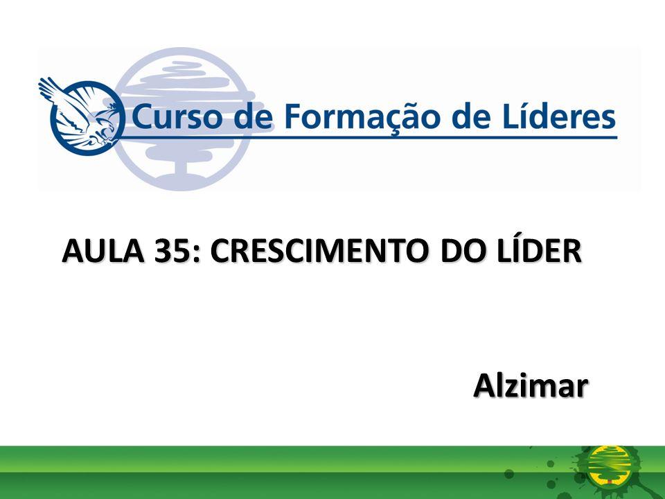 Alzimar AULA 35: CRESCIMENTO DO LÍDER