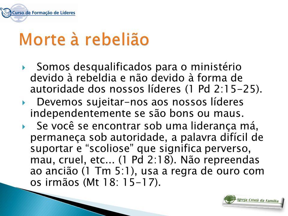 Somos desqualificados para o ministério devido à rebeldia e não devido à forma de autoridade dos nossos líderes (1 Pd 2:15-25). Devemos sujeitar-nos a
