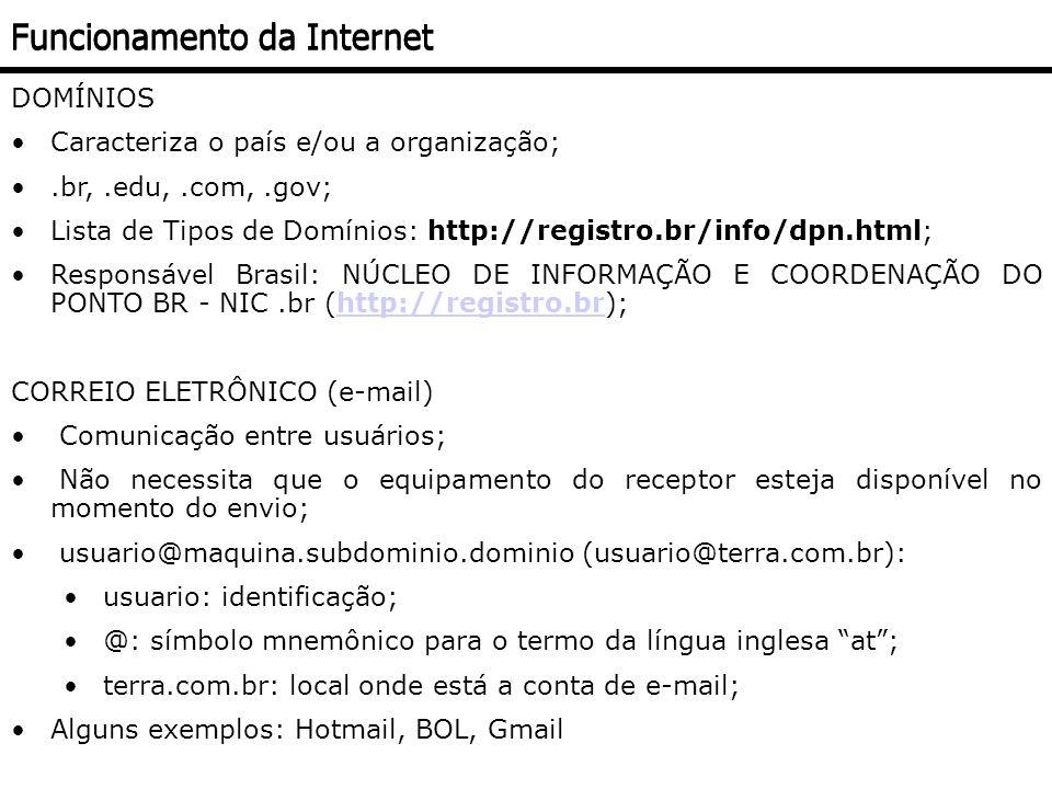 DOMÍNIOS Caracteriza o país e/ou a organização;.br,.edu,.com,.gov; Lista de Tipos de Domínios: http://registro.br/info/dpn.html; Responsável Brasil: N