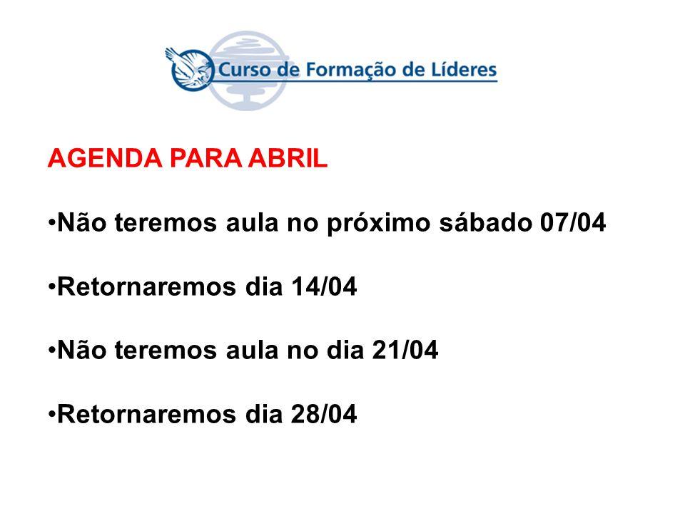 AGENDA PARA ABRIL Não teremos aula no próximo sábado 07/04 Retornaremos dia 14/04 Não teremos aula no dia 21/04 Retornaremos dia 28/04