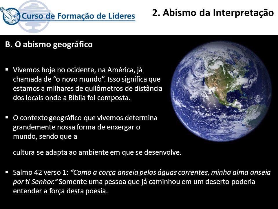 2. Abismo da Interpretação B. O abismo geográfico Vivemos hoje no ocidente, na América, já chamada de o novo mundo. Isso significa que estamos a milha