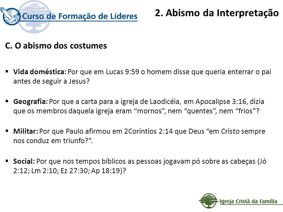 2. Abismo da Interpretação C. O abismo dos costumes Vida doméstica: Por que em Lucas 9:59 o homem disse que queria enterrar o pai antes de seguir a Je