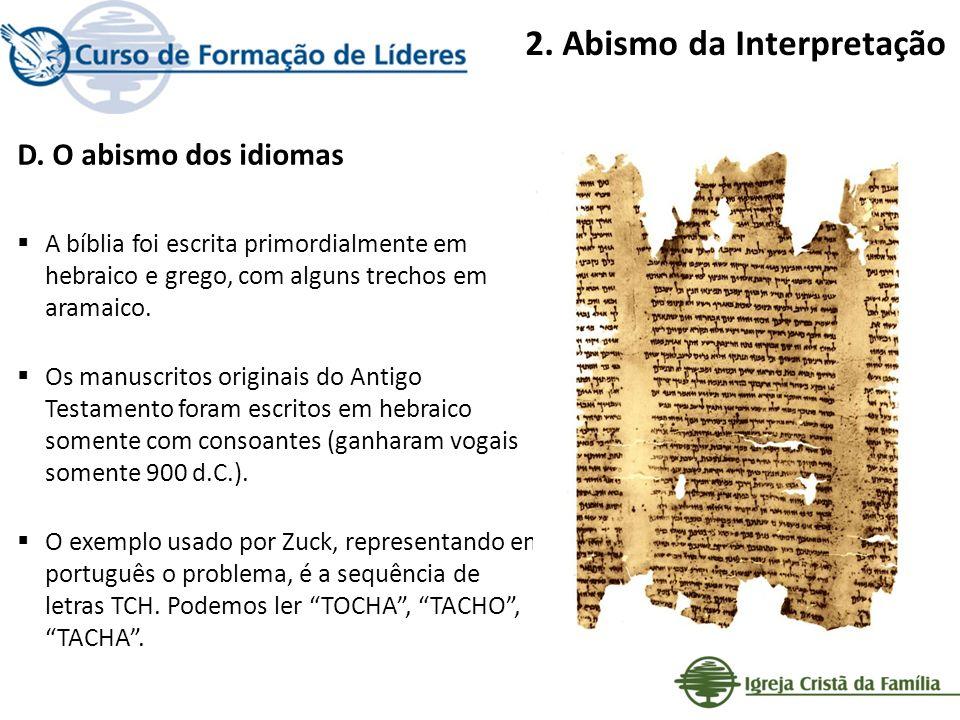 2. Abismo da Interpretação D. O abismo dos idiomas A bíblia foi escrita primordialmente em hebraico e grego, com alguns trechos em aramaico. Os manusc