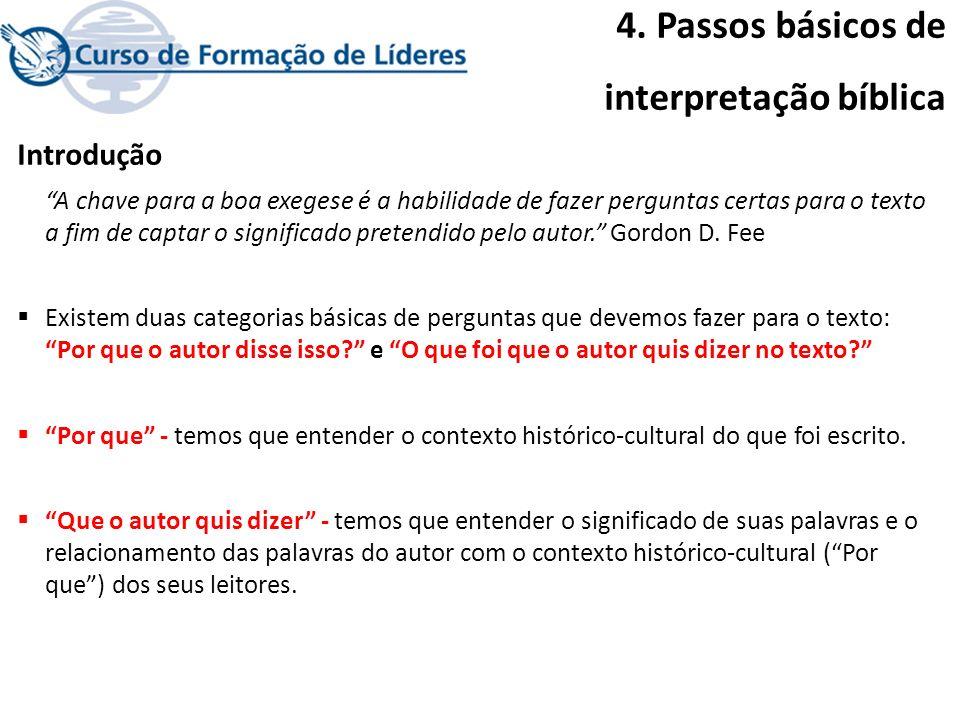 4. Passos básicos de interpretação bíblica Introdução A chave para a boa exegese é a habilidade de fazer perguntas certas para o texto a fim de captar