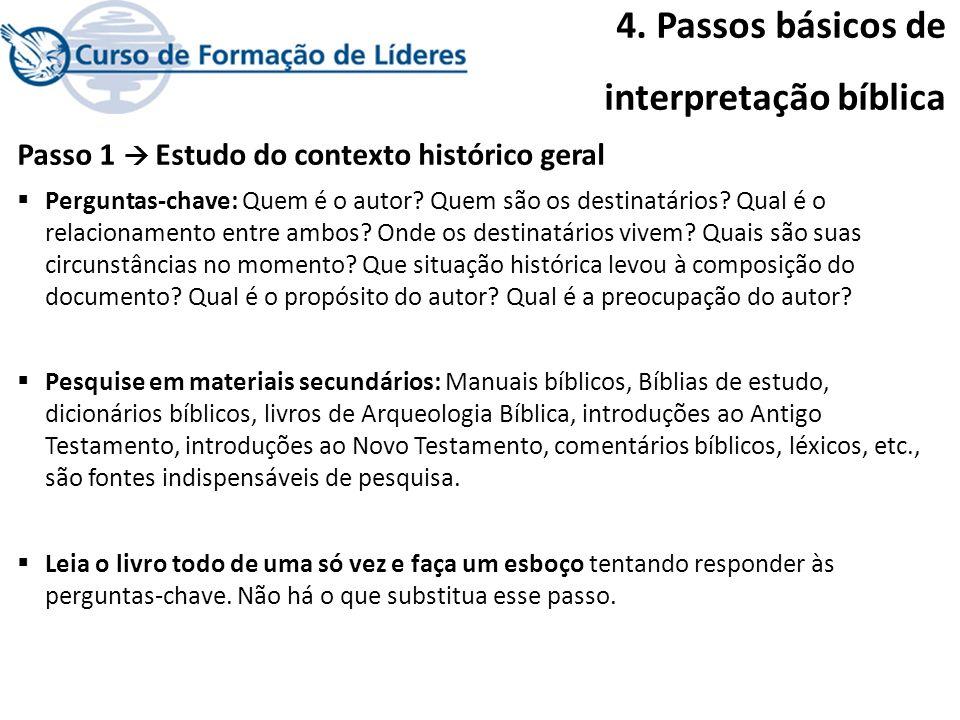 4. Passos básicos de interpretação bíblica Passo 1 Estudo do contexto histórico geral Perguntas-chave: Quem é o autor? Quem são os destinatários? Qual