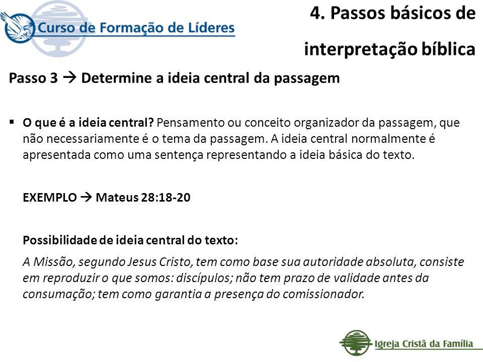 4. Passos básicos de interpretação bíblica Passo 3 Determine a ideia central da passagem O que é a ideia central? Pensamento ou conceito organizador d