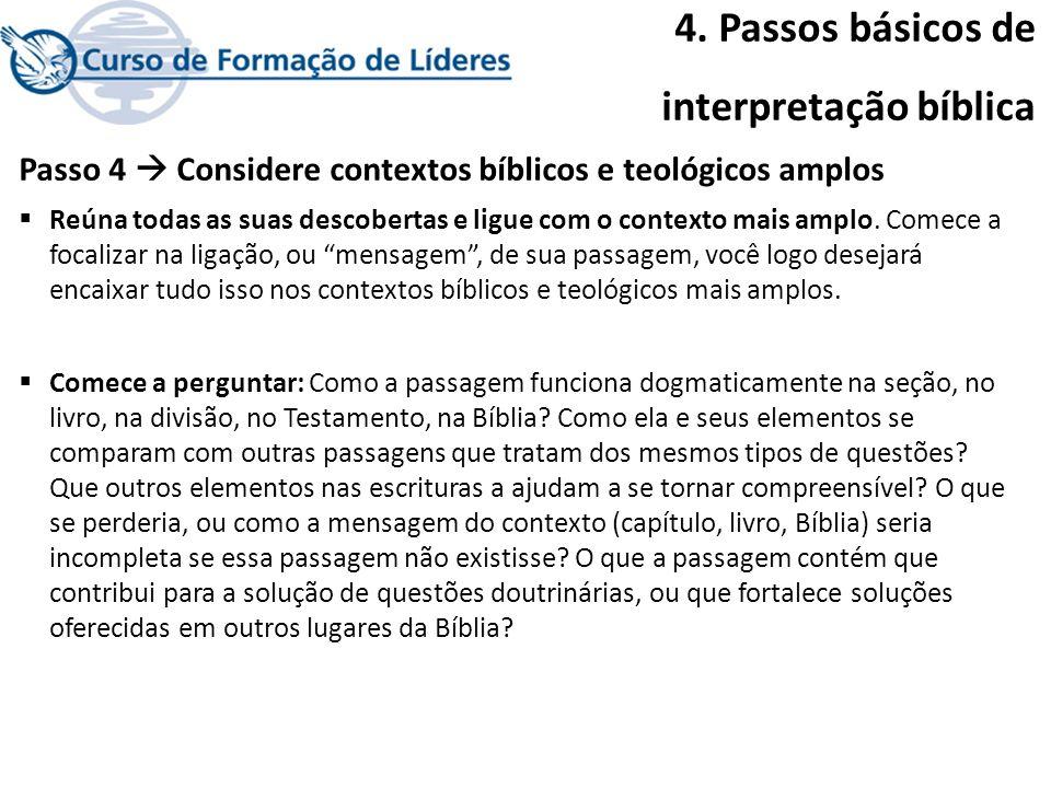 4. Passos básicos de interpretação bíblica Passo 4 Considere contextos bíblicos e teológicos amplos Reúna todas as suas descobertas e ligue com o cont