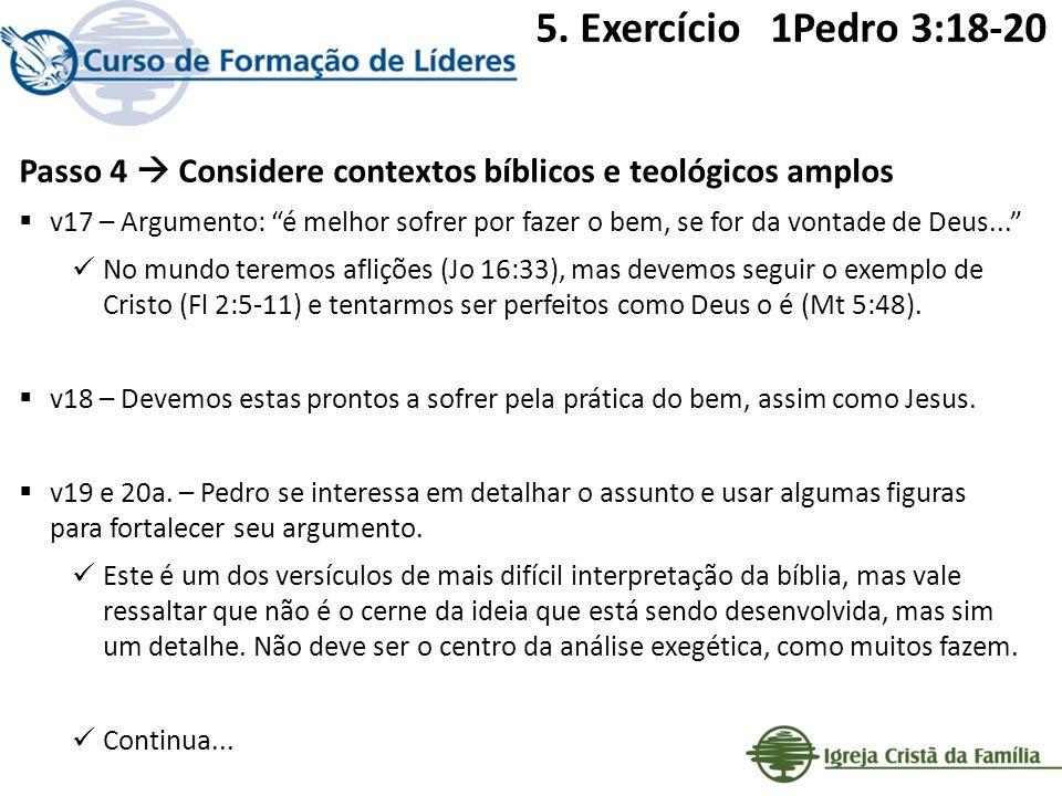 Passo 4 Considere contextos bíblicos e teológicos amplos v17 – Argumento: é melhor sofrer por fazer o bem, se for da vontade de Deus... No mundo terem