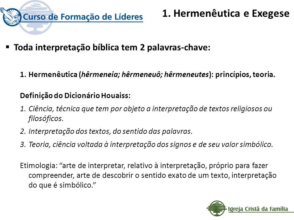 1. Hermenêutica e Exegese Toda interpretação bíblica tem 2 palavras-chave: 1.Hermenêutica (hêrmeneia; hêrmeneuô; hêrmeneutes): princípios, teoria. Def