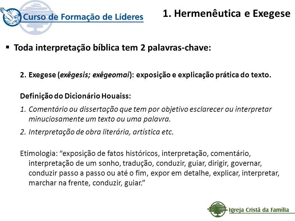 1. Hermenêutica e Exegese Toda interpretação bíblica tem 2 palavras-chave: 2.Exegese (exêgesis; exêgeomai): exposição e explicação prática do texto. D