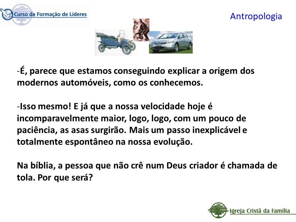 Antropologia -É, parece que estamos conseguindo explicar a origem dos modernos automóveis, como os conhecemos. -Isso mesmo! E já que a nossa velocidad