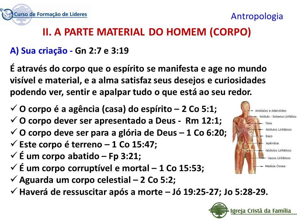Antropologia A) Sua criação - Gn 2:7 e 3:19 É através do corpo que o espírito se manifesta e age no mundo visível e material, e a alma satisfaz seus d