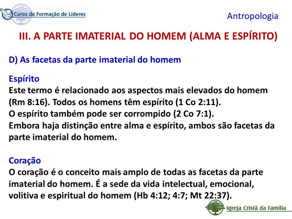 Antropologia Espírito Este termo é relacionado aos aspectos mais elevados do homem (Rm 8:16). Todos os homens têm espírito (1 Co 2:11). O espírito tam