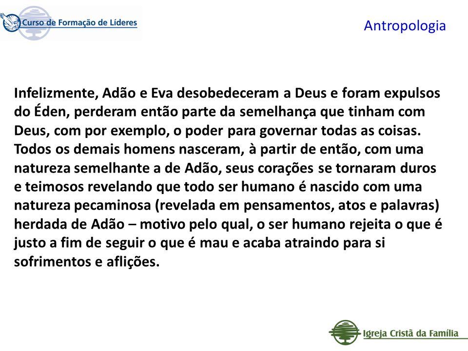 Antropologia Infelizmente, Adão e Eva desobedeceram a Deus e foram expulsos do Éden, perderam então parte da semelhança que tinham com Deus, com por e