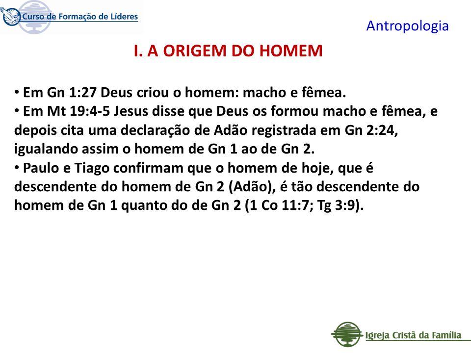 Antropologia Em Gn 1:27 Deus criou o homem: macho e fêmea. Em Mt 19:4-5 Jesus disse que Deus os formou macho e fêmea, e depois cita uma declaração de