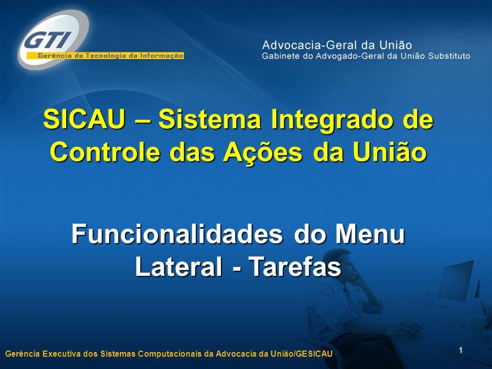 Gerência Executiva dos Sistemas Computacionais da Advocacia da União/GESICAU 1 SICAU – Sistema Integrado de Controle das Ações da União Funcionalidades do Menu Lateral - Tarefas