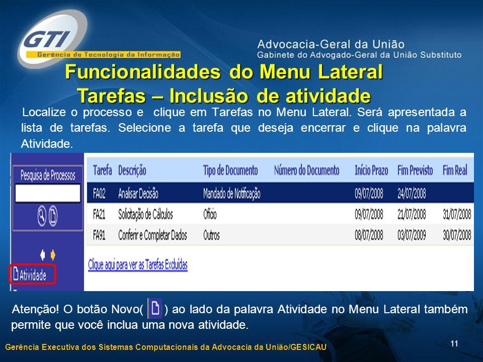 Gerência Executiva dos Sistemas Computacionais da Advocacia da União/GESICAU 11 Localize o processo e clique em Tarefas no Menu Lateral.