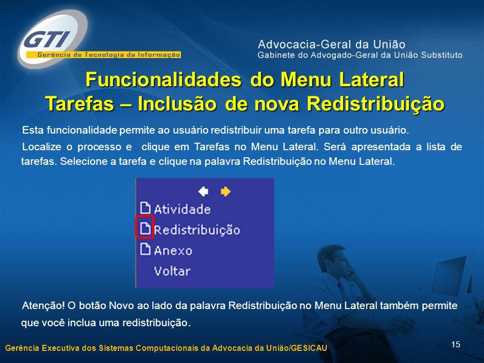 Gerência Executiva dos Sistemas Computacionais da Advocacia da União/GESICAU 15 Funcionalidades do Menu Lateral Tarefas – Inclusão de nova Redistribuição Atenção.