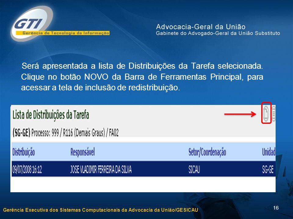 Gerência Executiva dos Sistemas Computacionais da Advocacia da União/GESICAU 16 Será apresentada a lista de Distribuições da Tarefa selecionada. Cliqu