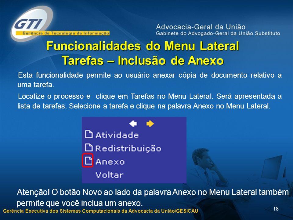 Gerência Executiva dos Sistemas Computacionais da Advocacia da União/GESICAU 18 Funcionalidades do Menu Lateral Tarefas – Inclusão de Anexo Atenção.