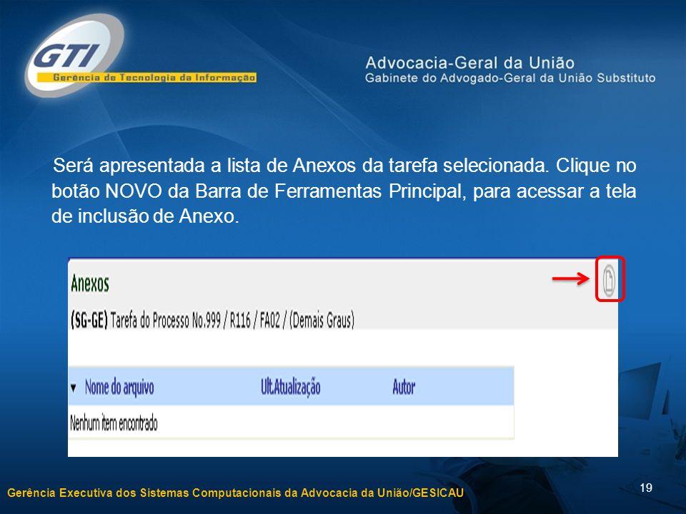 Gerência Executiva dos Sistemas Computacionais da Advocacia da União/GESICAU 19 Será apresentada a lista de Anexos da tarefa selecionada.