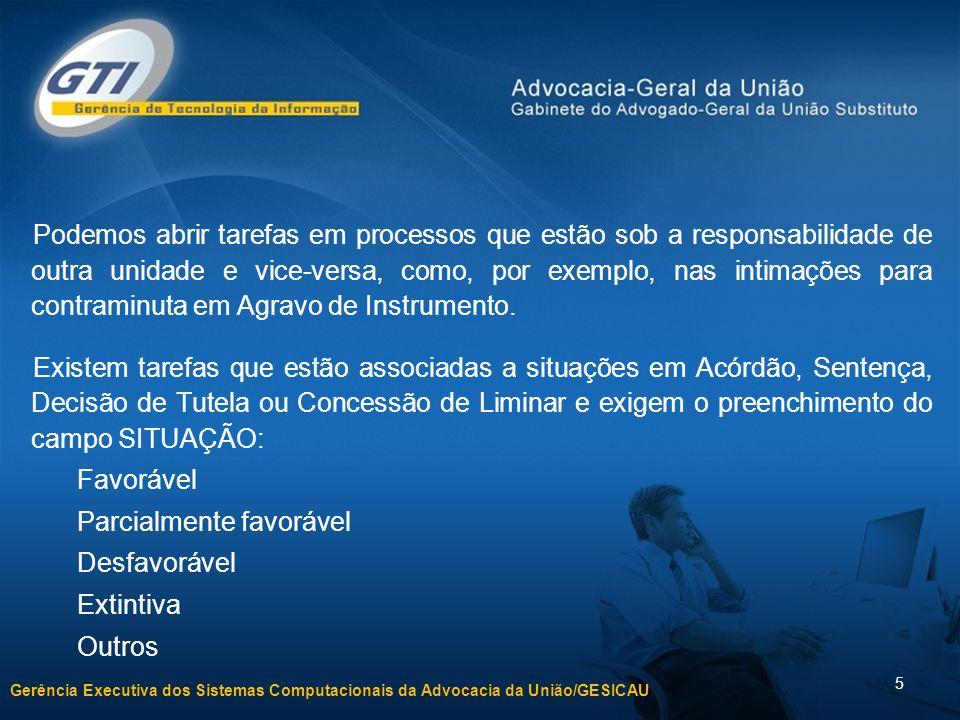 Gerência Executiva dos Sistemas Computacionais da Advocacia da União/GESICAU 5 Podemos abrir tarefas em processos que estão sob a responsabilidade de