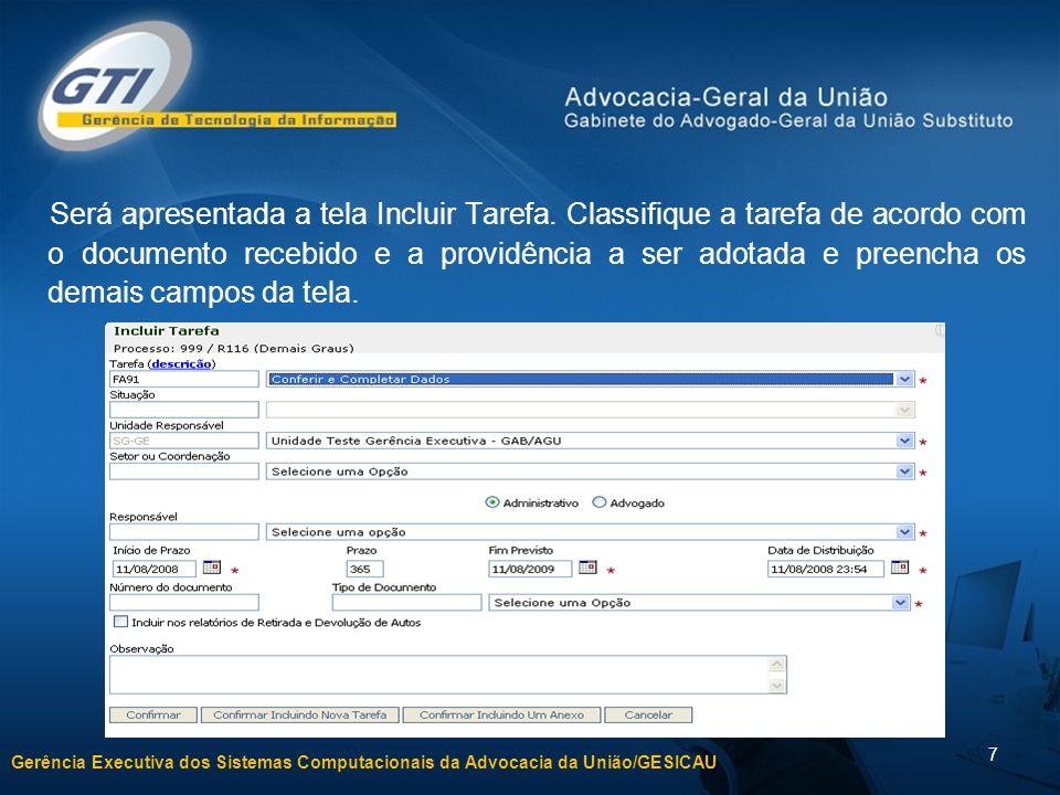 Gerência Executiva dos Sistemas Computacionais da Advocacia da União/GESICAU 7 Será apresentada a tela Incluir Tarefa. Classifique a tarefa de acordo