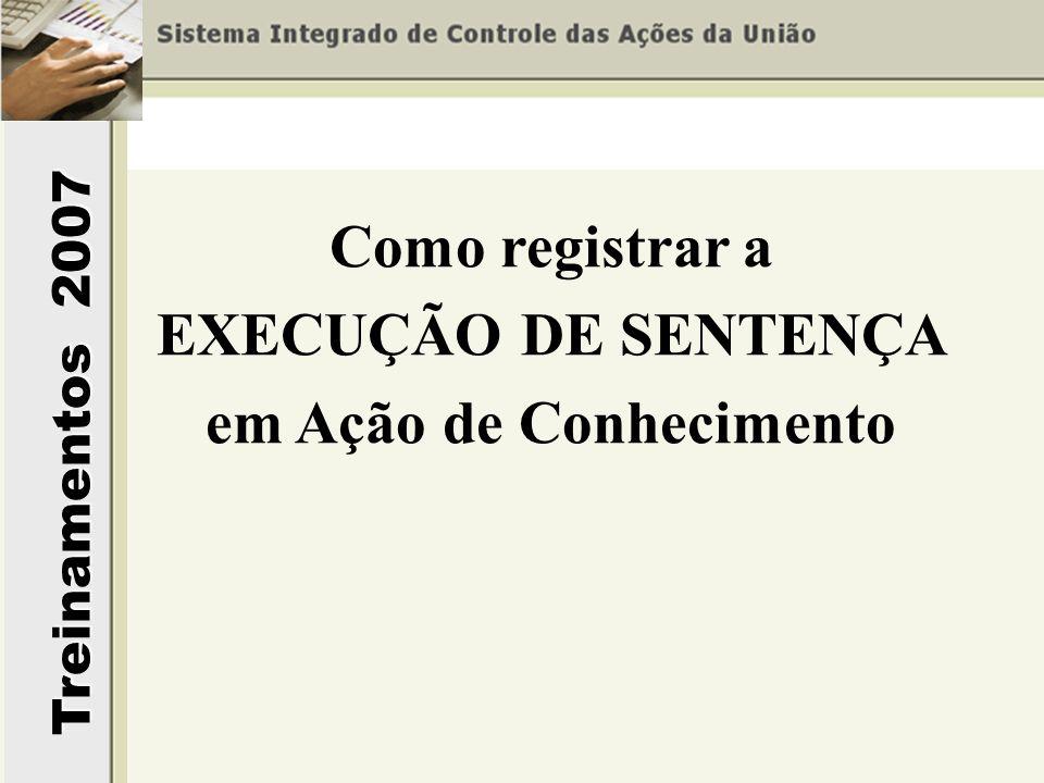 Treinamentos 2007 Como registrar a EXECUÇÃO DE SENTENÇA em Ação de Conhecimento