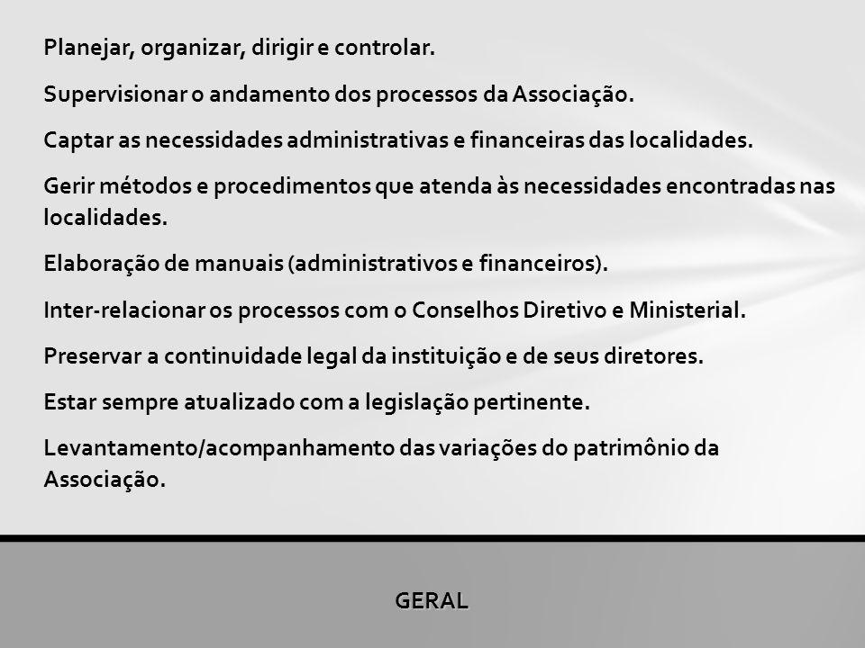 GERAL Planejar, organizar, dirigir e controlar. Supervisionar o andamento dos processos da Associação. Captar as necessidades administrativas e financ