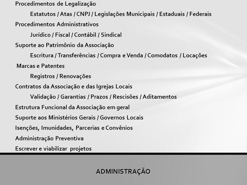 ADMINISTRAÇÃO Procedimentos de Legalização Estatutos / Atas / CNPJ / Legislações Municipais / Estaduais / Federais Procedimentos Administrativos Juríd
