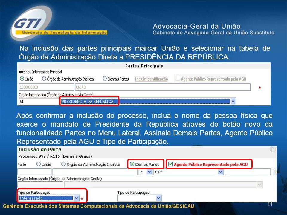 Gerência Executiva dos Sistemas Computacionais da Advocacia da União/GESICAU 11 Na inclusão das partes principais marcar União e selecionar na tabela