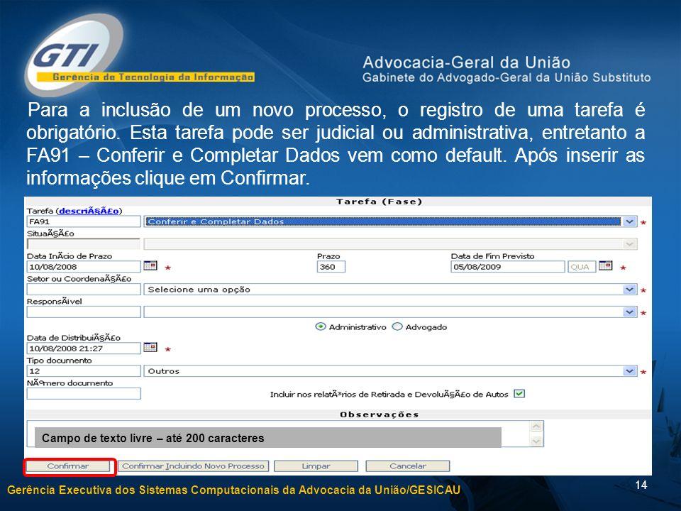 Gerência Executiva dos Sistemas Computacionais da Advocacia da União/GESICAU 14 Para a inclusão de um novo processo, o registro de uma tarefa é obrigatório.