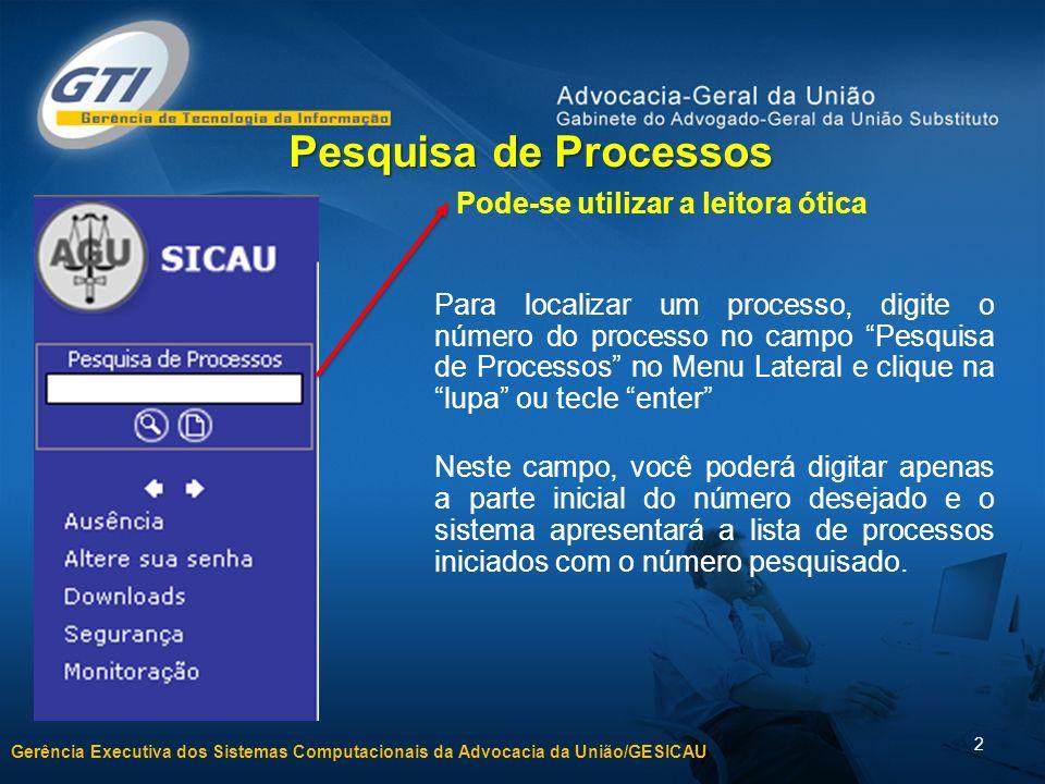 Gerência Executiva dos Sistemas Computacionais da Advocacia da União/GESICAU 2 Para localizar um processo, digite o número do processo no campo Pesqui