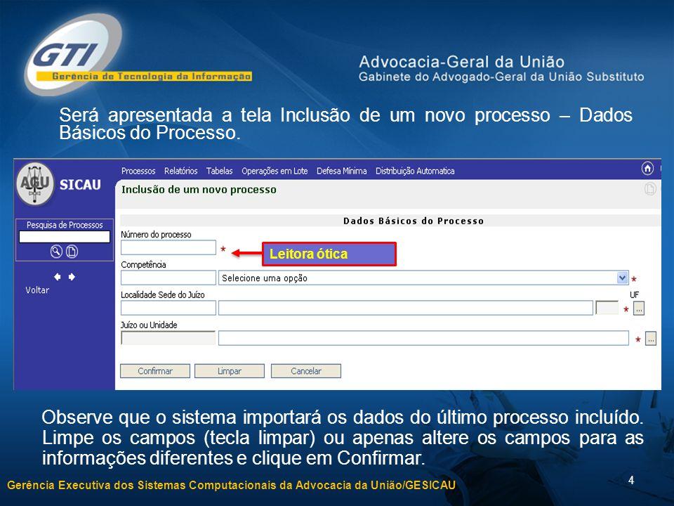 Gerência Executiva dos Sistemas Computacionais da Advocacia da União/GESICAU 4 Será apresentada a tela Inclusão de um novo processo – Dados Básicos do Processo.